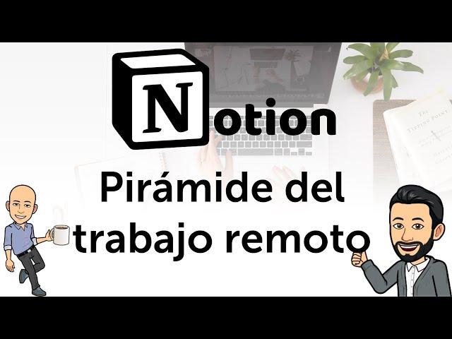 #1 Teletrabajo con Notion - La pirámide del teletrabajo