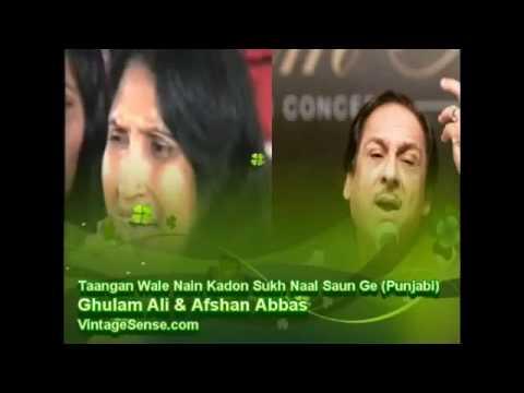 Ghulam Ali & Afshan Abbas   tangan waly nain kadon sukh naal