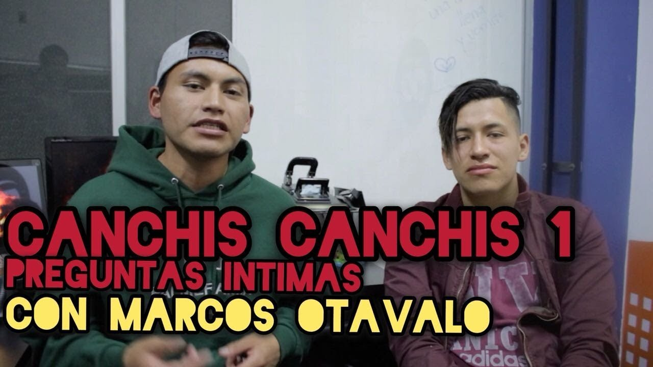 CANCHIS CANCHIS 1 CON MARCOS OTAVALO (+18) - Diego Villacis - YouTube