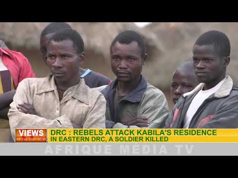 DRC : rebels attack Kabila's residence in eastern DRC, a soldier killed. VIEWS ON THE CONTINENT