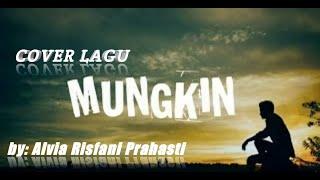 Lirik dan lagu MUNGKIN   Cover by Alvia Risfani Prahasti