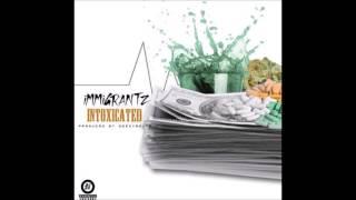"""IMMIGRANTZ - """"INTOXICATED"""" (prod. by Geezybeatz)"""
