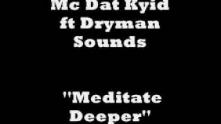 DRUM AND BASS *NEW* Mc Dat Kyid ft Dryman Sounds- Meditate Deeper 2009
