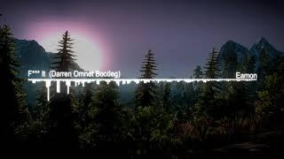 Eamon - F*** It (I Don't Want You Back) (Darren Omnet Bootleg)