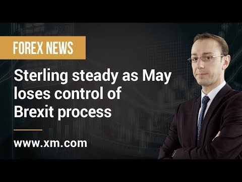 Forex News: 26/03/2019 - Sterling steady as May loses control of Brexit process