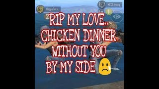 NCC - RIP my love..Chicken dinner without you by my side..😢