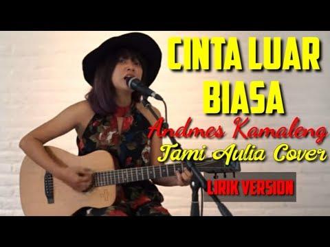 andmes-kamaleng---cinta-luar-biasa-  -tami-aulia-cover-(lirik)