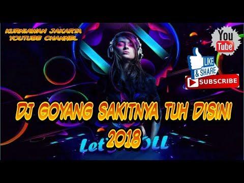 DJ SLOW GOYANG SAKITNYA TUH DI SINI 2018