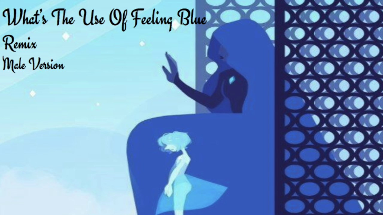 Song: What's The Use Of Feeling Blue ⌈Remix and Male Version⌋ Cover: Jenny Picture :http://pm1.narvii.com/6160/b10f928c46862deeb2e3f72b785d7251a2d980dd_hq.jp...