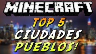 """Minecraft Top 5 - """"Ciudades y Pueblos!!"""" - Episodio 7"""