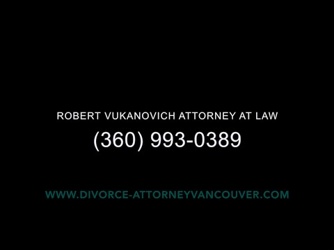 Divorce Attorney Vancouver WA Call Today! 360-993-0389