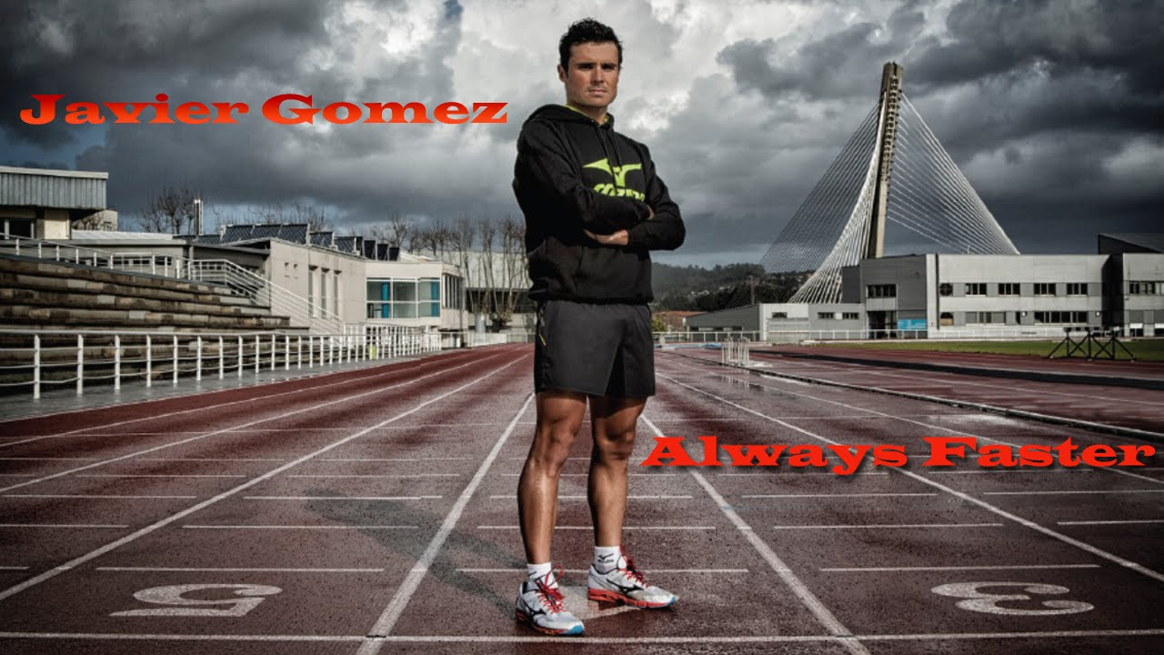 Javier Gomez Always Faster