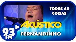 Fernandinho - TODAS AS COISAS - Acústico 93 - AO VIVO - Maio de 2014