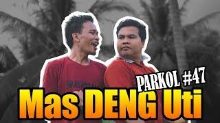 Video MAS DENG UTI ( Parkol #47 ) download MP3, 3GP, MP4, WEBM, AVI, FLV September 2019