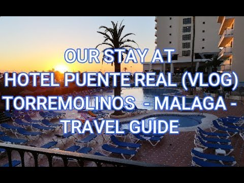 HOTEL PUENTE REAL ,Torremolinos , Malaga , Spain  - OUR STAY AT PUENTE REAL - VLOG
