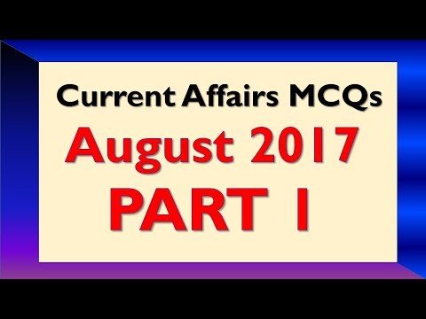 Latest GK and Current Affairs August 2017 MCQs Part 1