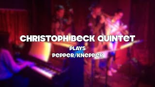 Christoph Beck Quintett plays Pepper - Knepper