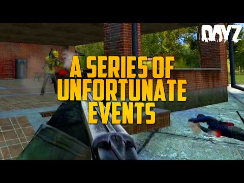 A SERIES OF UNFORTUNATE EVENTS (DayZ Standalone)