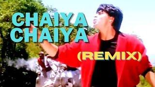 Chaiya Chaiya (Remix)