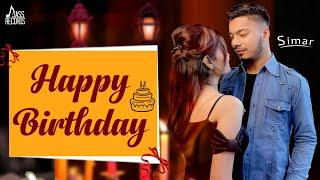 Happy Birthday | (Full Song) | Simar | New Punjabi Songs 2019 | Latest Punjabi Songs 2019 |