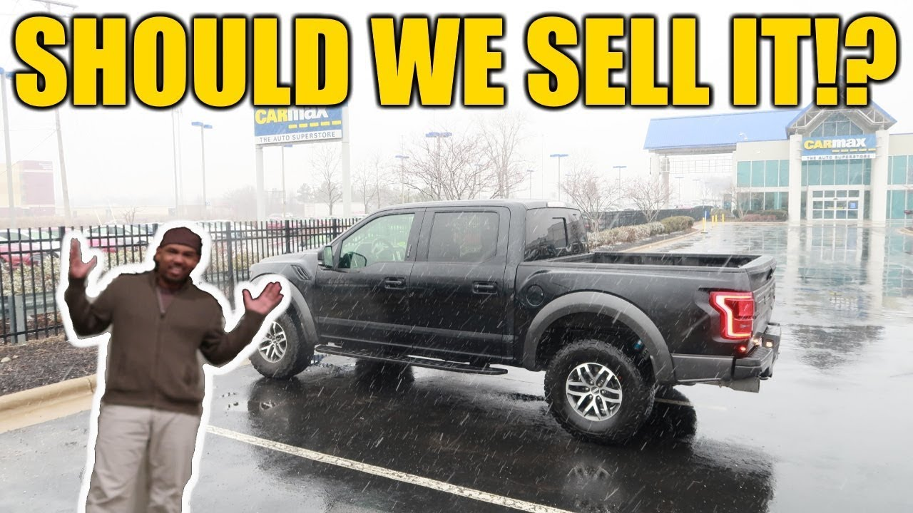 Selling My 2018 Ford RAPTOR F-150 to CarMax ALREADY!? - YouTube