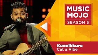 Kunnikkuru - Cut-a-Vibe - Music Mojo Season 5 - KappaTV