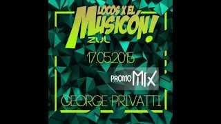 GEORGE PRIVATTI - PROMO MIX LOCOS X EL MUSICON ZUL (17-05-2015)