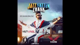 Jatt Fattey Chakk || Amrit Maan || Dj Hans || Remix