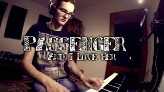 Download Passenger And I Love Her piano cover MP3 song and Music Video