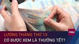 Lương tháng thứ 13 có được xem là thưởng Tết? | VTC Now