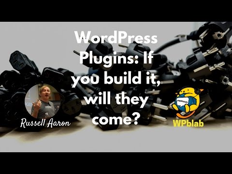 WPblab EP72 - WordPress Plugins - If you build it, will they come? w/ Russell Aaron- Web Dev Studios