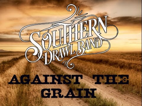 """""""Against The Grain""""  Southern Drawl Band"""