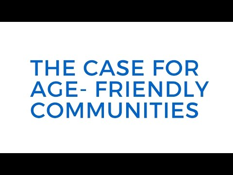 The Case for Age Friendly Communities