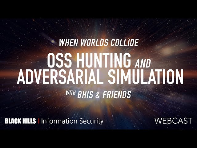 When Worlds Collide: OSS Hunting & Adversarial Simulation | BHIS & Friends | 1.5 Hour | 4K