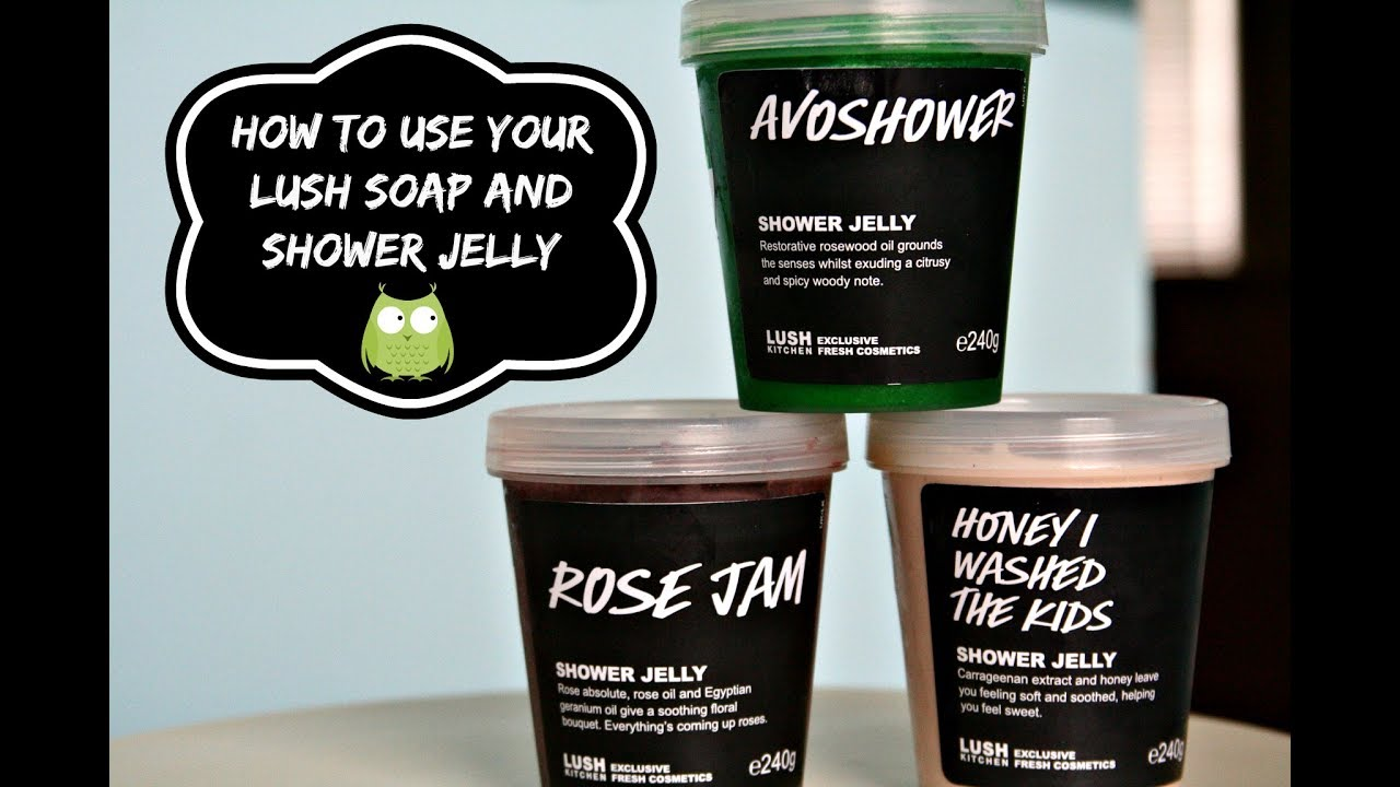 How To Use Your Lush Soap And Shower Jellies Best Way For Me