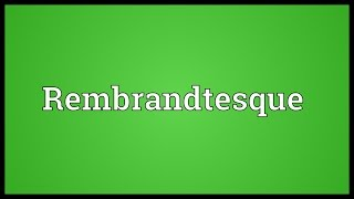 Rembrandtesque Meaning