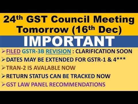 24th GST Council Meeting, REVISE FILED GSTR 3B, TRAN 2 AVAILABLE, QUARTERLY GSTR 1,GST LAW PANEL