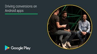 Driving conversions on Android apps (Apps track - Playtime EMEA 2017)