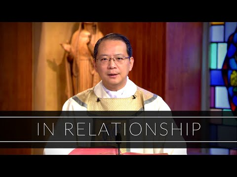In Relationship   Homily: Father John Luong