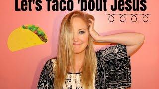 Let's Taco 'bout JESUS