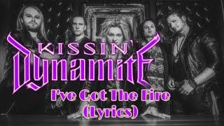 Kissin Dynamite - Ive got the fire lyrics