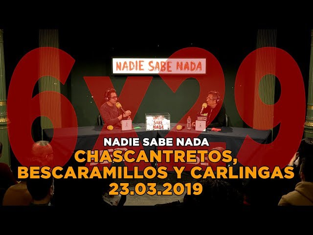 NADIE SABE NADA - (6x29): Chascantretos, bescaramillos y carlingas
