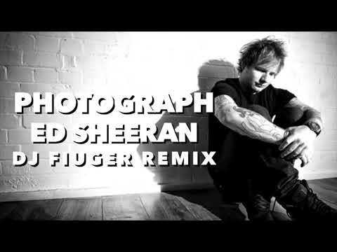 Photograph - Ed Sheeran (Dj Fiuger House Remix)