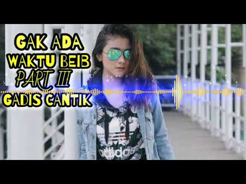 DJ GAK ADA WAKTU BEIB PARTY 3 GADIS CANTIK