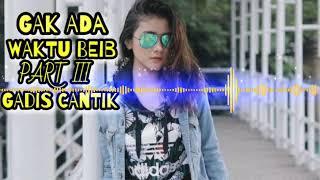 DJ GAK ADA WAKTU BEIB PARTY 3|GADIS CANTIK