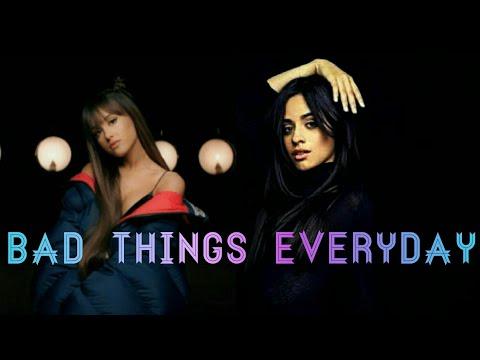 (Mashup) Camila Cabello ft. Ariana Grande - Bad Things Everyday