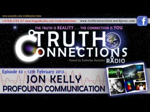 Jon Kelly: Profound Communication - Truth Connections Radio