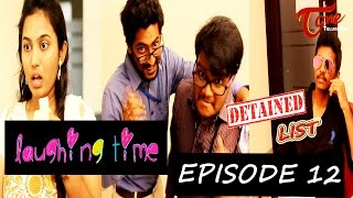 Laughing Time | Detained List | Episode 12 | by Ravi Ganjam | #TeluguComedyWebSeries