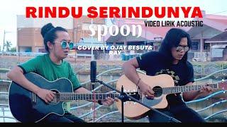 SPOON-RINDU SERINDU RINDUNYA || ACOUSTIK COVER BY OJAY BESUT & RAY