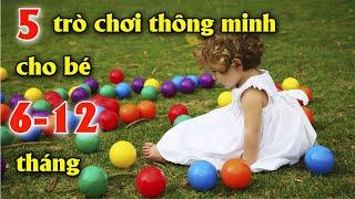 5 trò chơi thông minh cho bé 6-12 tháng tuổi